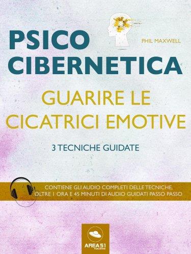 Psicocibernetica - Guarire le Cicatrici Emotive (eBook)