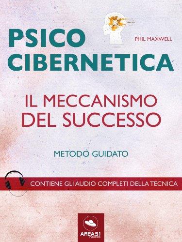 Psicocibernetica - Il Meccanismo del Successo (eBook)