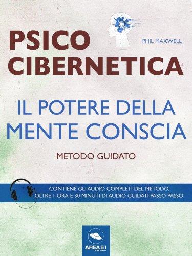 Psicocibernetica - Il Potere della Mente Conscia (eBook)