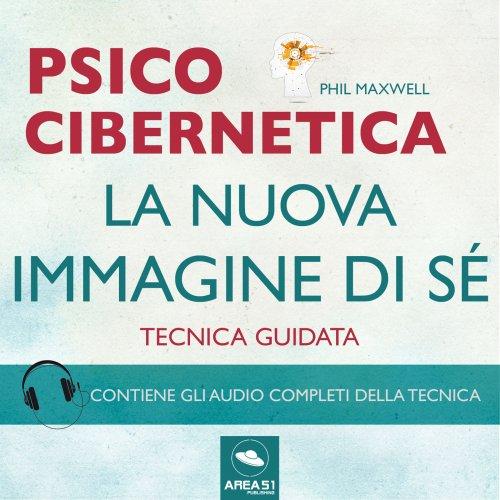 Psicocibernetica - La Nuova Immagine di Sé (AudioLibro Mp3)