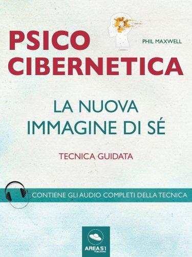 Psicocibernetica - La Nuova Immagine di Sé (eBook)