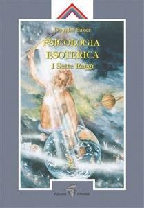 Psicologia Esoterica - I Sette Raggi (eBook)