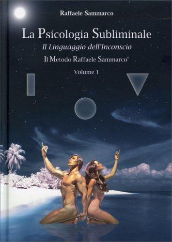 La Psicologia Subliminale Vol. 1: il Linguaggio dell'Inconscio