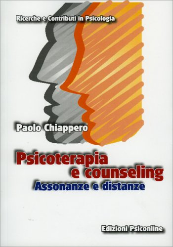 Psicoterapia e Counseling. Assonanze e Distanze