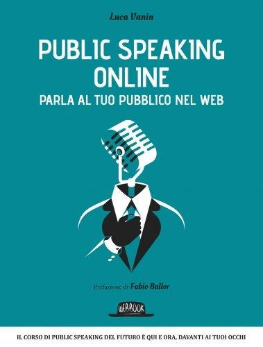 Public Speaking Online - Parla al Tuo Pubblico nel Web (eBook)