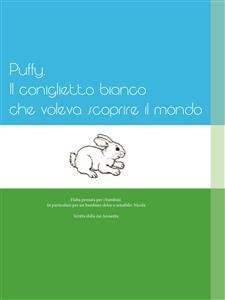 Puffy, il Coniglietto Bianco che Voleva Scoprire il Mondo (eBook)