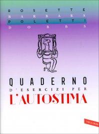 QUADERNO D'ESERCIZI PER L'AUTOSTIMA Per i culturisti del buonumore di Rosette Poletti, Barbara Dobbs