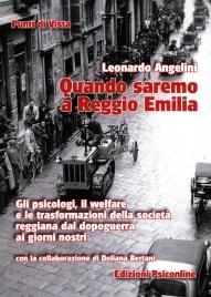 QUANDO SAREMO A REGGIO EMILIA Gli psicologi, il welfare e le trasformazioni della società reggiana dal dopoguerra ai giorni nostri di Leonardo Angelini