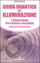 GUIDA QUANTICA ALL'ILLUMINAZIONE L'integrazione tra scienza e coscienza di Amit Goswami