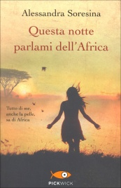 QUESTA NOTTE PARLAMI DELL'AFRICA Tutto di me, anche la pelle, sa di Africa di Alessandra Soresina
