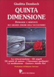 QUINTA DIMENSIONE Domande e risposte sui grandi enigmi dell'occultismo - Nuova edizione di Giuditta Dembech