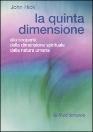 LA QUINTA DIMENSIONE Alla scoperta della dimensione spirituale della natura umana di John Hick