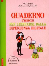 Quaderno d'Esercizi per Liberarsi dalla Dipendenza Digitale