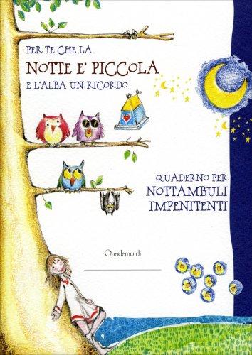 Quaderno - Per Te Che la Notte è Piccola e l'Alba un Ricordo