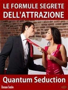 Quantum Seduction: Le Formule Segrete dell'Attrazione (eBook)