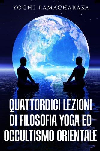 Quattordici Lezioni di Filosofia Yoga ed Occultismo Orientale (eBook)