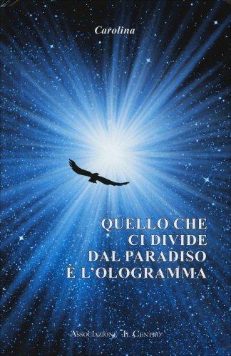 Quello che ci Divide dal Paradiso è l'Ologramma
