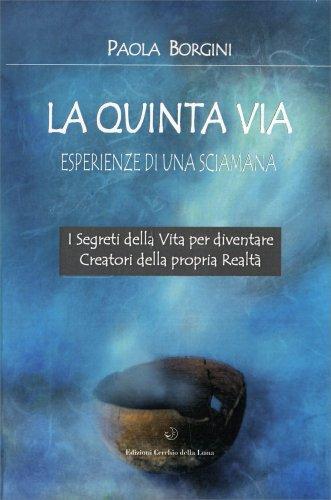La Quinta Via - Esperienze di una Sciamana