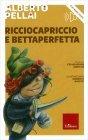 Ricciocapriccio e Bettaperfetta (con CD Audio)