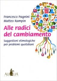 ALLE RADICI DEL CAMBIAMENTO Suggestini etimologiche per problemi quotidiani di Francesco Pagnini, Matteo Rampin