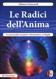 LE RADICI DELL'ANIMA La psicoanalisi energetico vibrazionale o a trifoglio
