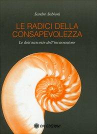 LE RADICI DELLA CONSAPEVOLEZZA Le doti nascoste dell'incarnazione di Sandro Sabioni