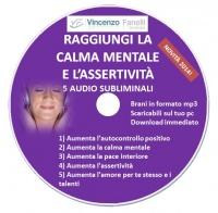 RAGGIUNGI LA CALMA E L'ASSERTIVITà MENTALE (AUDIOCORSO MP3) 5 brani subliminali di Vincenzo Fanelli