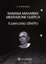 RAMANA MAHARSHI - MEDITAZIONE OLISTICA Il percorso diretto di A. R. Natarajan