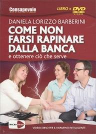 COME NON FARSI RAPINARE DALLA BANCA (VIDEOCORSO DVD) ... e ottenere ciò che serve di Daniela Lorizzo Barberini