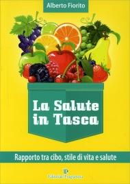 LA SALUTE IN TASCA VOL. 1 - RAPPORTO TRA CIBO, STILE DI VITA E SALUTE La Salute in Tasca di Alberto Fiorito