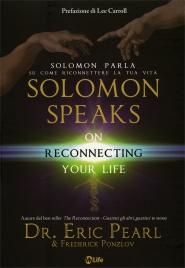 SOLOMON SPEAKS - SOLOMON PARLA SU COME RICONNETTERE LA TUA VITA Prefazione di Lee Carroll di Eric Pearl, Frederick Ponzlov