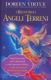 I REGNI DEGLI ANGELI TERRENI Angeli incarnati, esseri elementali e altri operatori di luce... come riconoscerli ed entrare in contatto di Doreen Virtue