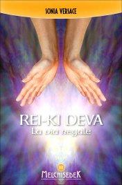 REI-KI DEVA - LA VIA REGALE Sperimenta anche tu l'enorme beneficio derivante dall'unione del Reiki con l'energia angelica di Sonia Versace
