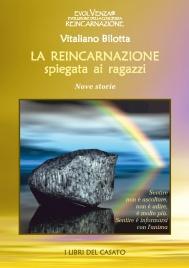 LA REINCARNAZIONE SPIEGATA AI RAGAZZI Nove Storie di Vitaliano Bilotta