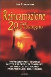 REINCARNAZIONE: 20 CASI A SOSTEGNO Impressionanti ricordi di vite precedenti esaminati da uno dei più grandi parapsicologi del mondo di Ian Stevenson