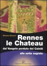 RENNES LE CHATEAU Dal vangelo perduto dei Cainiti alle sette segrete di Mariano Bizzarri