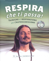 RESPIRA CHE TI PASSA! - CON CD AUDIO Tecniche di respirazione per l'autoguarigione di Jayadev Jaerschky
