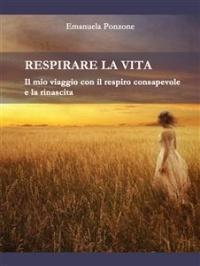 RESPIRARE LA VITA (EBOOK) di Emanuela Ponzone