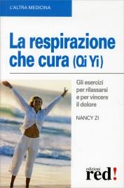 LA RESPIRAZIONE CHE CURA (QI YI) Gli esercizi per rilassarsi e per vincere il dolore di Nancy Zi