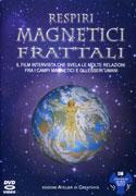 RESPIRI MAGNETICI FRATTALI Il film intervista che svela le molte relazioni fra i campi magnetici e gli esseri umani di Autori Vari