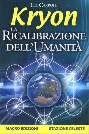 KRYON - LA RICALIBRAZIONE DELL'UMANITà di Lee Carroll, Kryon