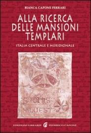 ALLA RICERCA DELLE MANSIONI TEMPLARI di Bianca Capone Ferrari