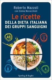 LE RICETTE DELLA DIETA ITALIANA DEI GRUPPI SANGUIGNI Con Menu e schemi settimanali su misura di Roberto Mazzoli, Emma Muracchioli