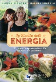 LE RICETTE DELL'ENERGIA 140 proposte vegane crude e cotte per vivere con più vitalità di Laura Fiandra, Marina Pucello