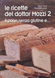 LE RICETTE DEL DOTTOR MOZZI 2 Il pane senza glutine e... di Esther Mozzi, Gianfranco Negri
