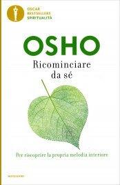 RICOMINCIARE DA Sé Per riscoprire la propria melodia interiore di Osho