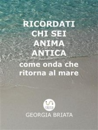 RICORDATI CHI SEI ANIMA ANTICA (EBOOK) di Georgia Briata