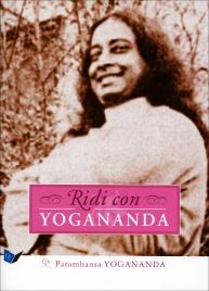 RIDI CON YOGANANDA Con storie di Swami Kriyananda di Paramhansa Yogananda, Swami Kriyananda