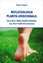 REFLESSOLOGIA PLANTO-EMOZIONALE Dalla volta cranio-cerebro-emozionale alla volta planto-reflessologica di Manuela Bargnesi