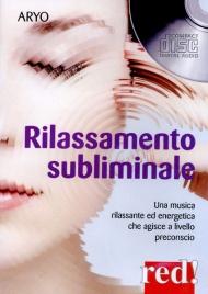 RILASSAMENTO SUBLIMINALE Una musica rilassante ed energetica che agisce a livello preconscio